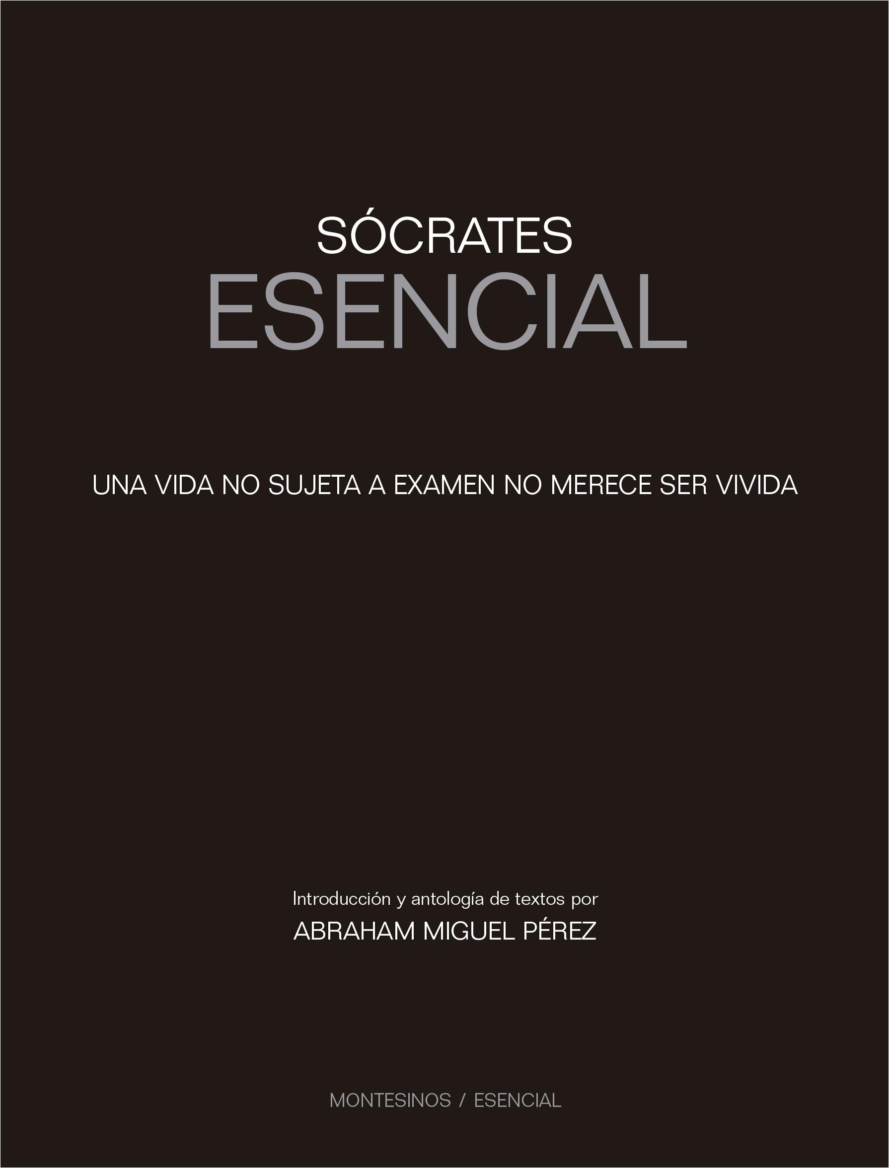 Socrates esencial «Una vida no sujeta a exámen no merece ser vivida»