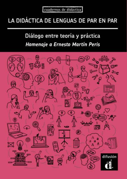 La Didáctica de Lenguas de par en par. Diálogo entre teoría y práctica