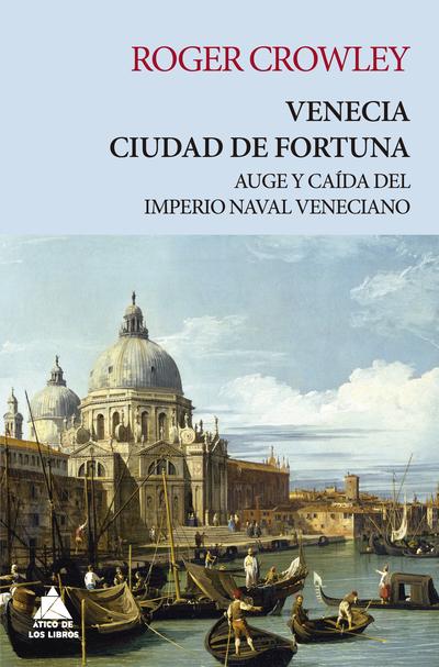 Venecia. Ciudad de fortuna   «Auge y caída del imperio naval veneciano»