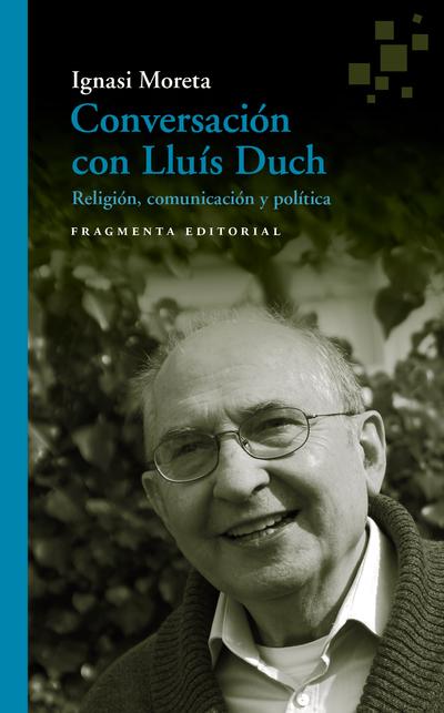 Conversación con Lluís Duch   «Religión, comunicación y política»