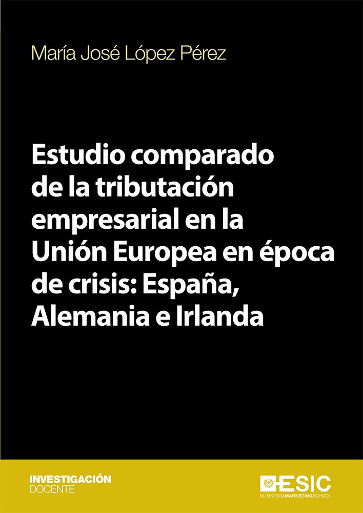 Estudio comparado de la tributación empresarial en la Unión Europea en época de crisis: España, Alemania e Irlanda