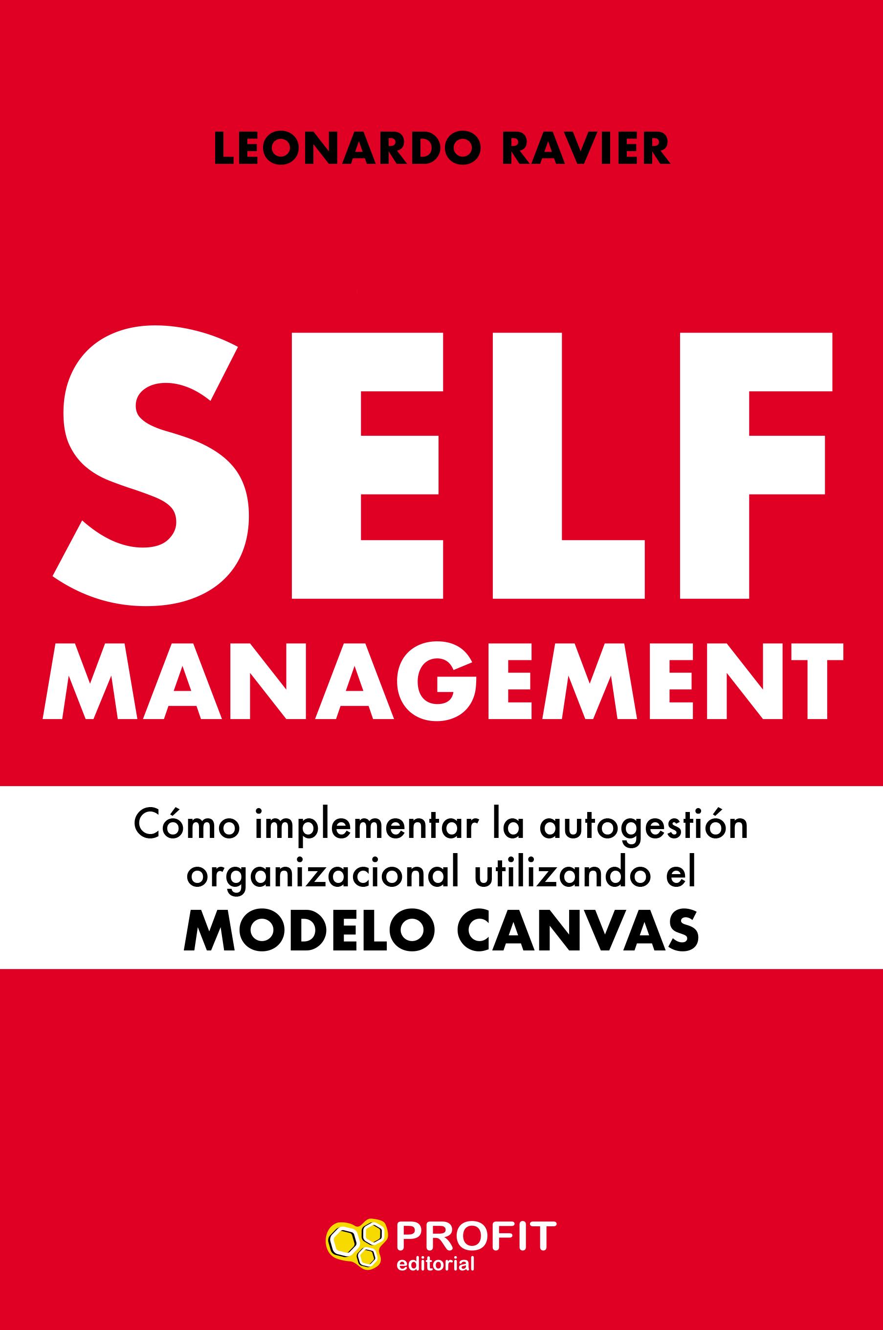 Self-Management   «Cómo implementar la autogestión organizacional utilizando el MODELO CANVAS»