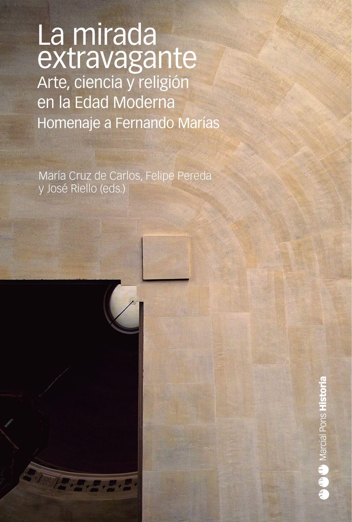 La mirada extravagante   «Arte, ciencia y religión en la Edad Moderna. Homenaje a Fernando Marías»