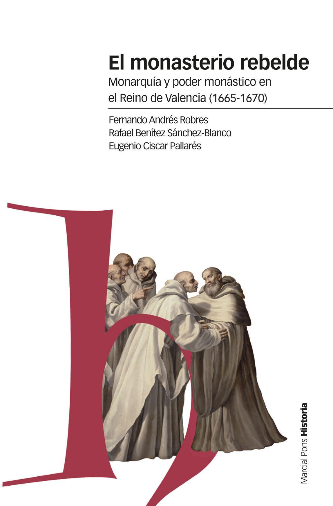 El monasterio rebelde   «Monarquía y poder monástico en el Reino de Valencia (1605-1670)»