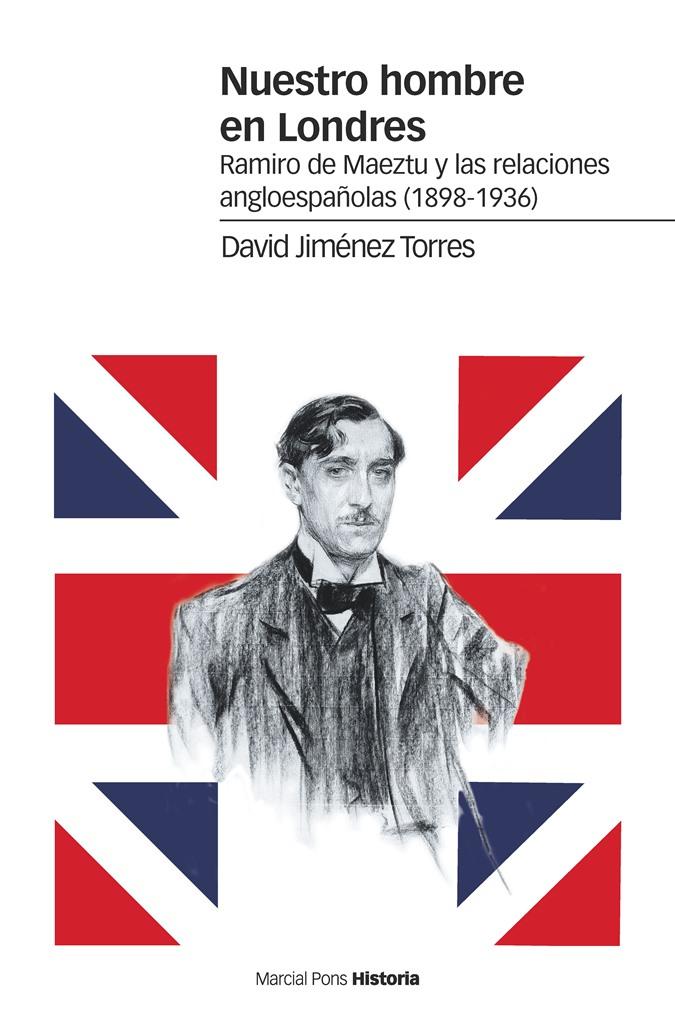 Nuestro hombre en Londres   «Ramiro de Maeztu y las relaciones angloespañolas (1898-1936)»