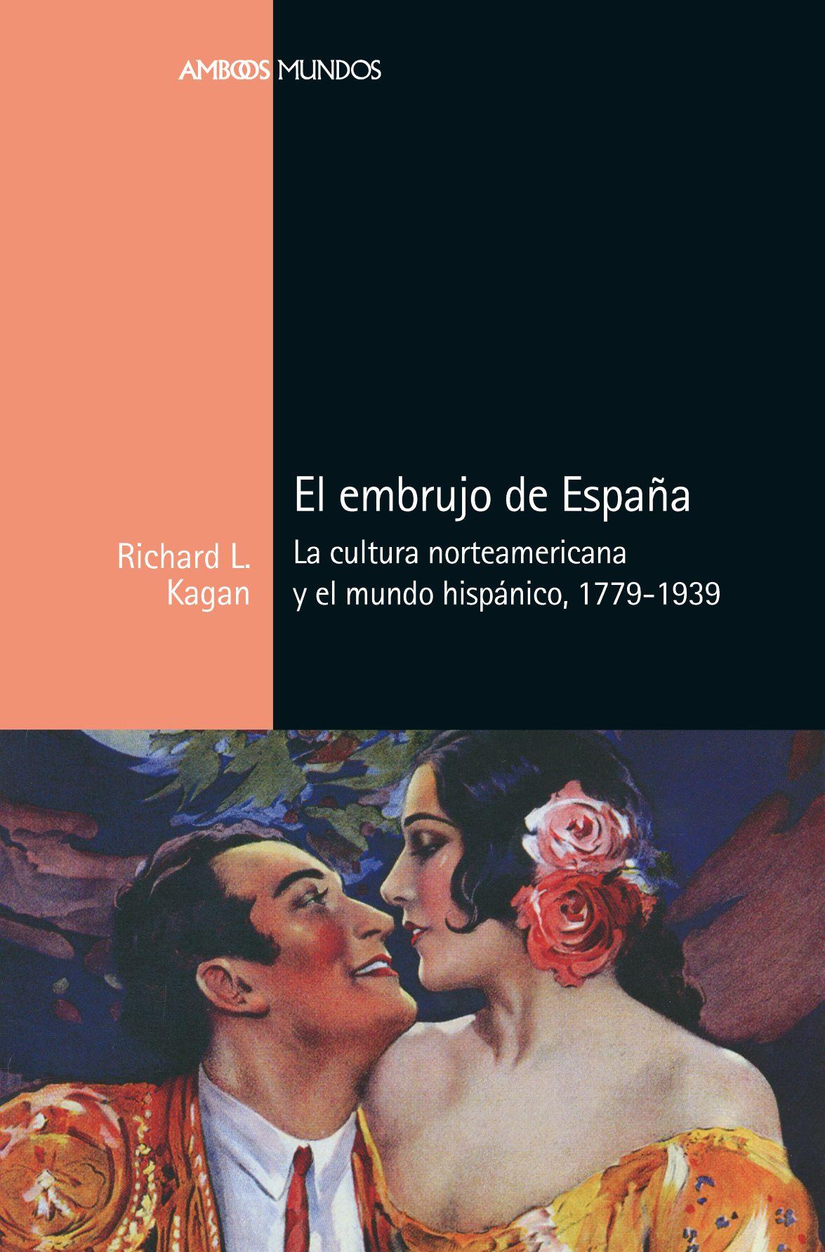 El embrujo de España   «La cultura norteamericana y el mundo hispánico, 1779-1939»