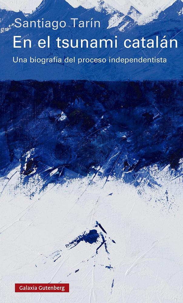 En el tsunami catalán   «Una biografía del proceso independentista»
