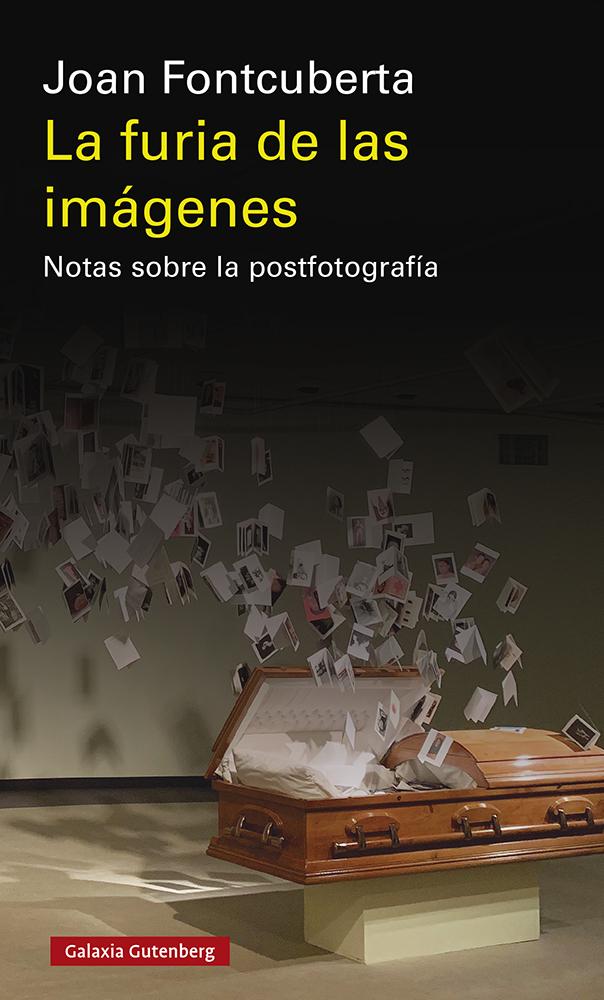 La furia de las imágenes   «Notas sobre la postfotografía»