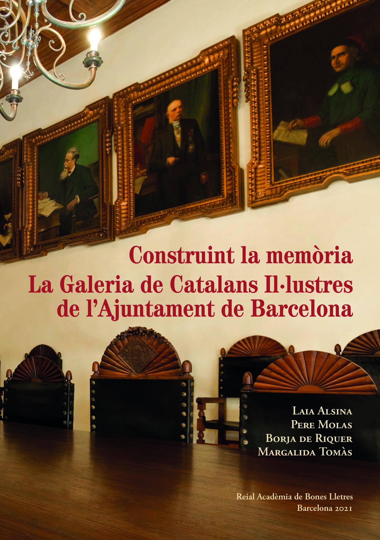 Construint la memòria   «La Galeria de Catalans Il·lustres de l'Ajuntament de Barcelona»