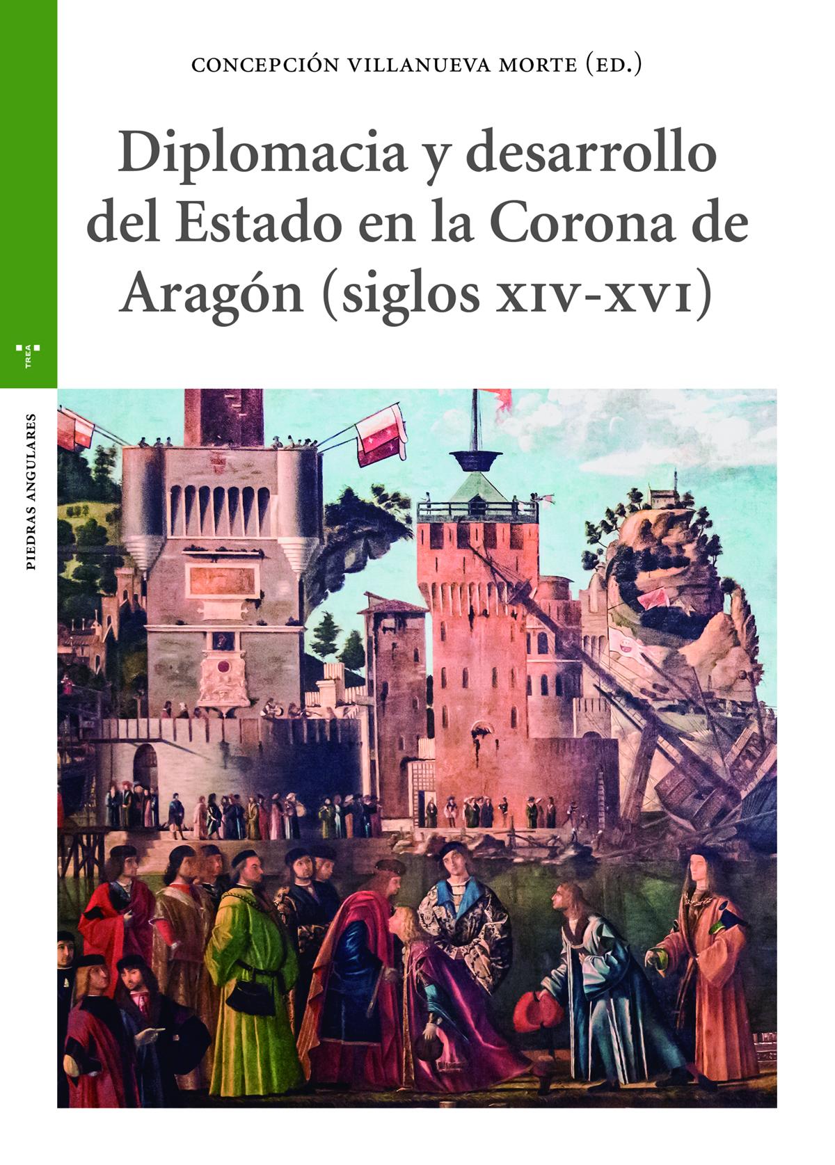 Diplomacia y desarrollo del Estado en la Corona de Aragón (s. XIV-XVI)