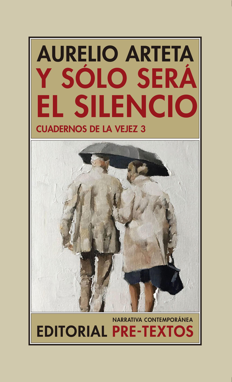 Y sólo será el silencio   «Cuadernos de la vejez 3»