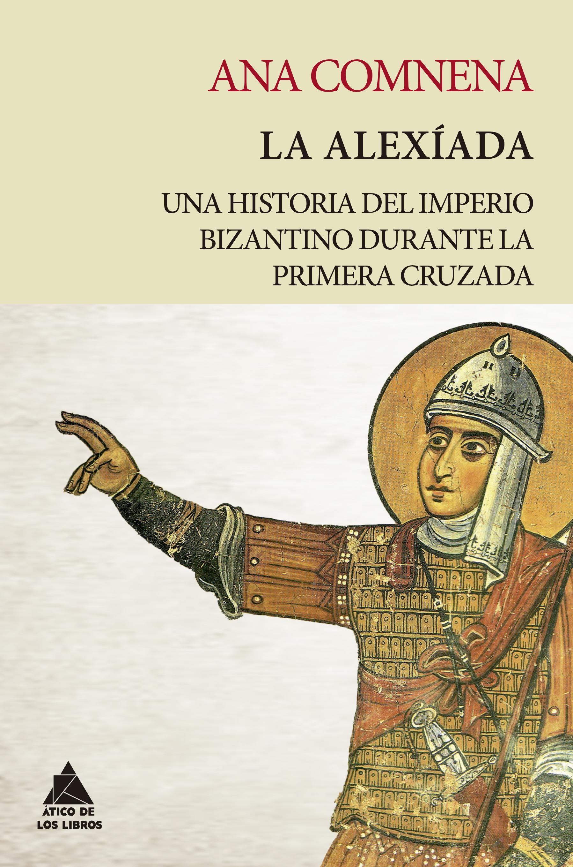 La Alexíada   «Una historia del Imperio bizantino durante la Primera Cruzada»