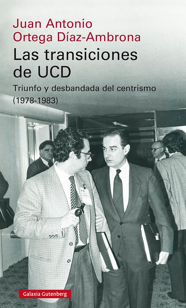 Las transiciones de UCD   «Triunfo y desbandada del centrismo (1978-1983)»