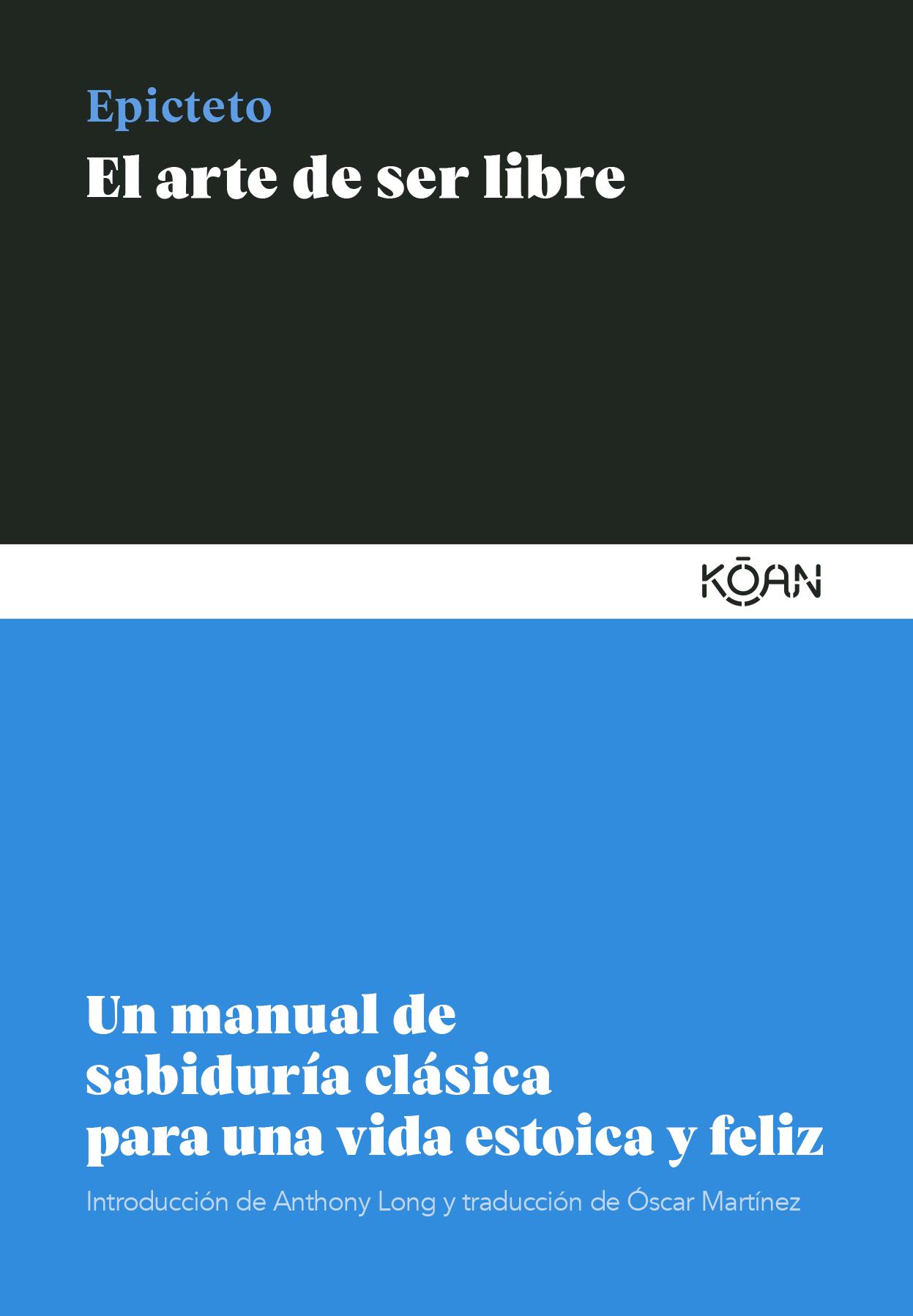 El arte de ser libre   «Un manual de sabiduría clásica para una vida estoica y feliz»