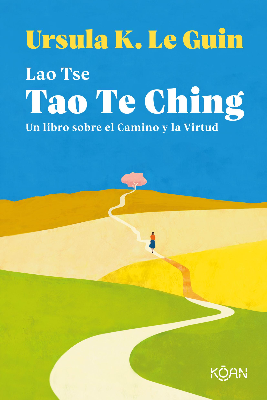 Tao Te Ching «Un libro sobre el Camino y la Virtud»
