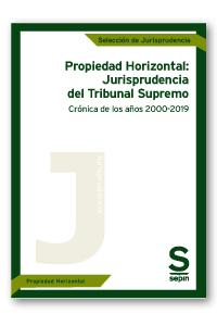 Propiedad Horizontal: Jurisprudencia del Tribunal Supremo   «Crónica de los años 2000-2019»