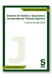 Derecho de Familia y Sucesiones: Jurisprudencia Tribunal Supremo   «Crónica del año 2019»