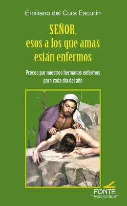 Señor, esos a los que amas están enfermos   «Preces por nuestros hermanos enfermos para cada día del año»