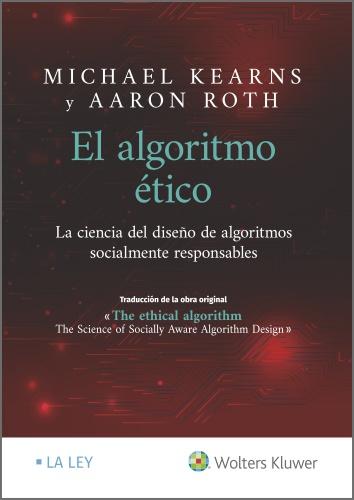El algoritmo ético   «La ciencia del diseño de algoritmos socialmente responsables»