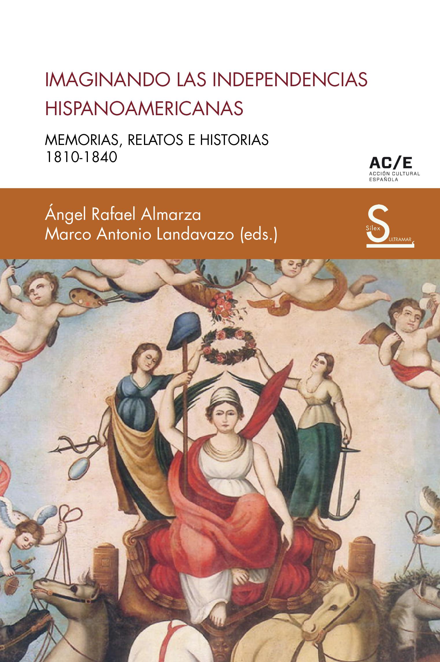 Imaginando las independencias hispanoamericanas   «Memorias, relatos e historias 1810-1840»