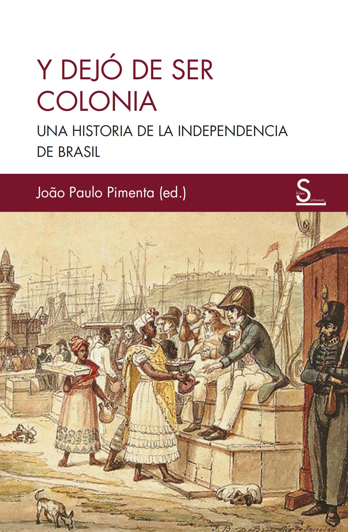 Y dejó de ser colonia   «Una historia de la independencia de brasil»