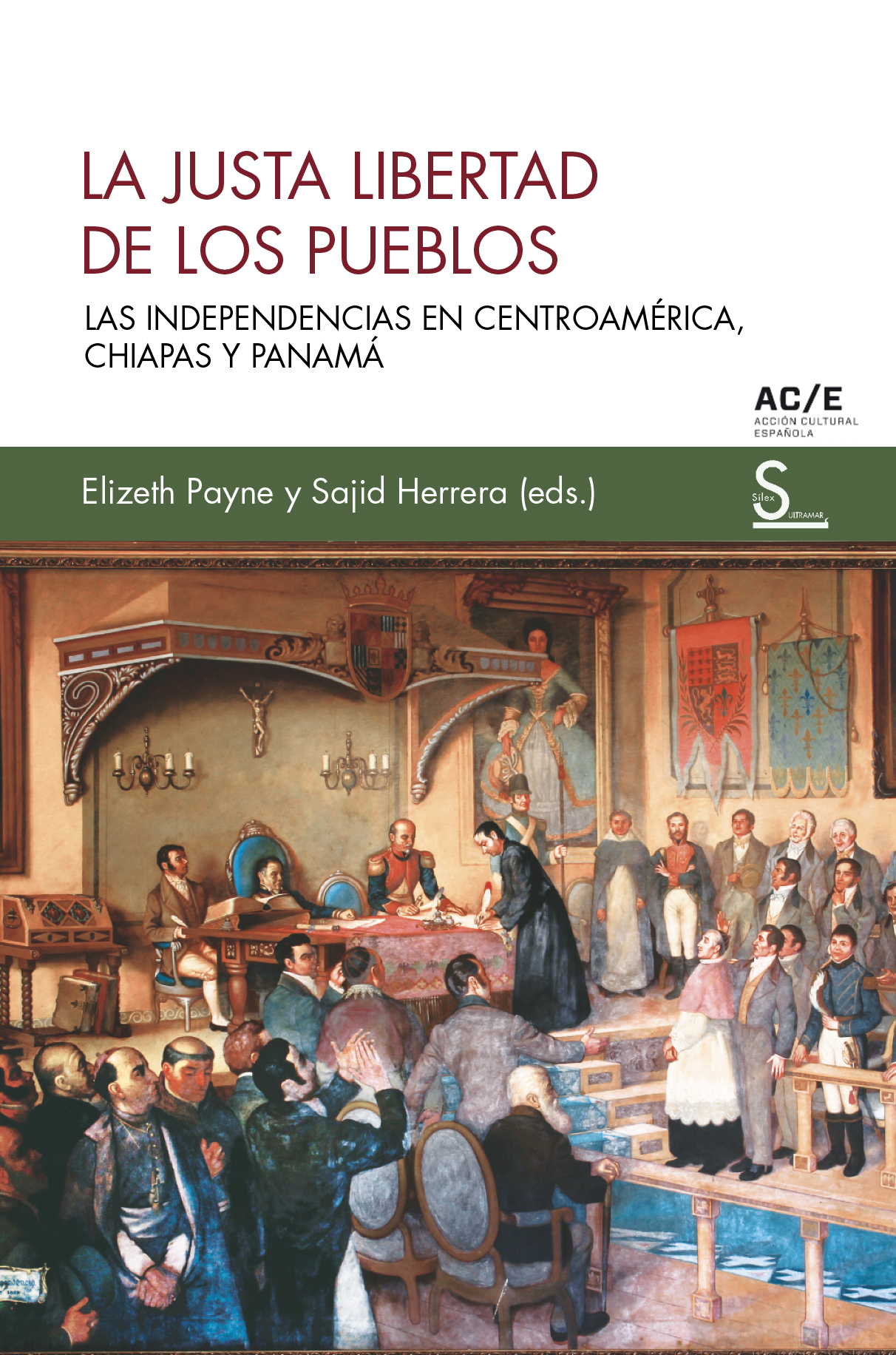 La justa libertad de los pueblos   «Las independencias en Centroamérica, Chiapas y Panamá»