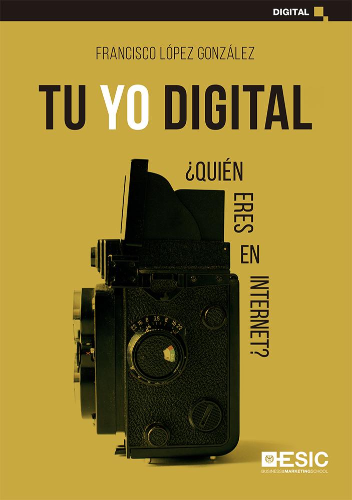 Tu yo digital   «¿Quién eres en Internet?»