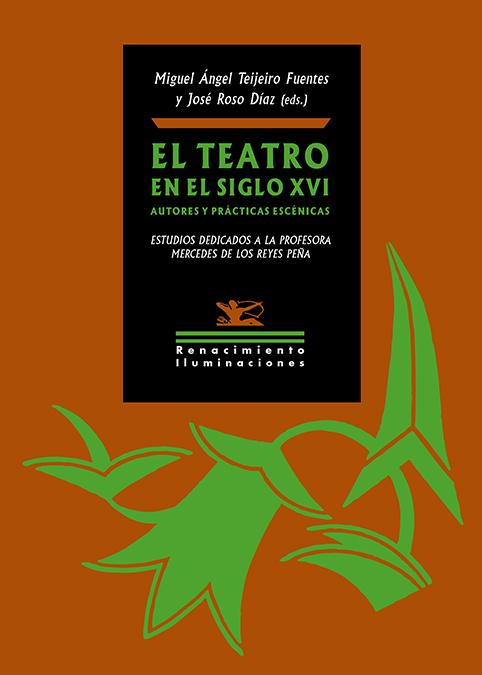 El teatro en el siglo XVI. Autores y prácticas escénicas   «Estudios dedicados a la profesora Mercedes de los Reyes Peña»