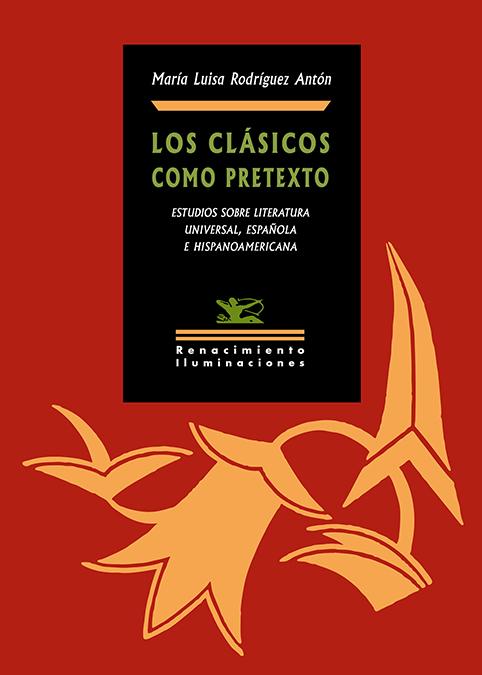 Los clásicos como pretexto   «Antología de artículos de literatura universal, española e hispanoamericana»