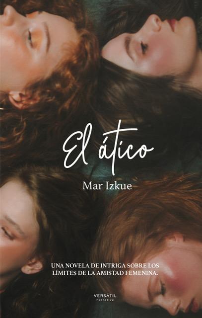 El  ático   «Una novela de intriga sobre los límites de la amistad femenina.»