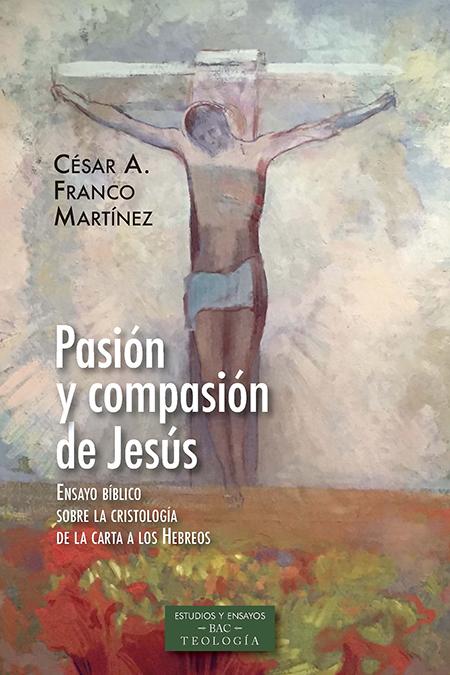 Pasion y compasion de jesus «Ensayo Biblico sobre la Cristología de la carta a los Hebreos»