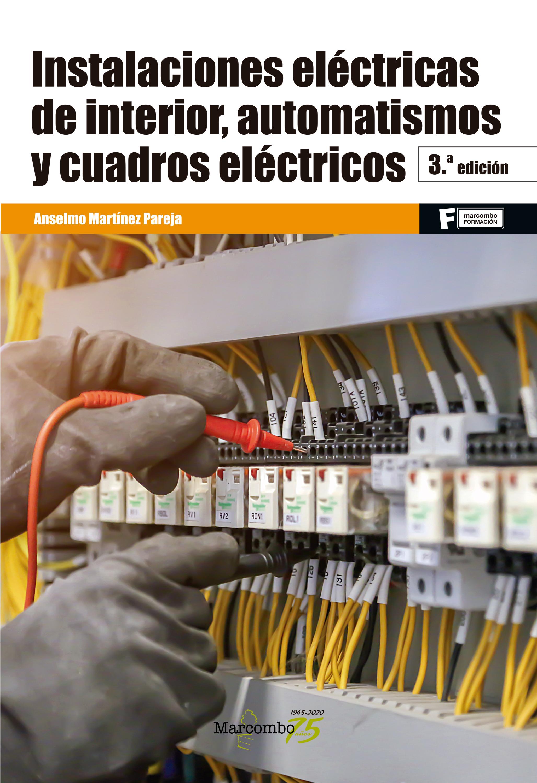 Instalaciones eléctricas de interior, automatismos y cuadros eléctricos 3ªEd.