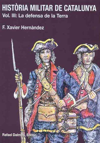 HISTORIA MILITAR DE CATALUNYA. LA DEFENSA DE LA TERRA. VOL.III