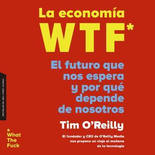 La economía WTF   «El futuro que nos espera y por qué depende de nosotros»