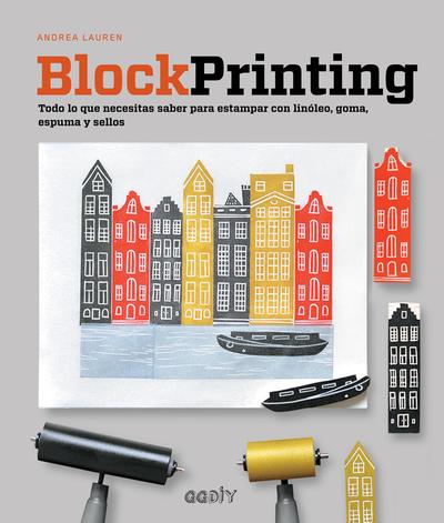 Block Printing   «Todo lo que necesitas saber para estampar con linóleo, goma, espuma y sellos»