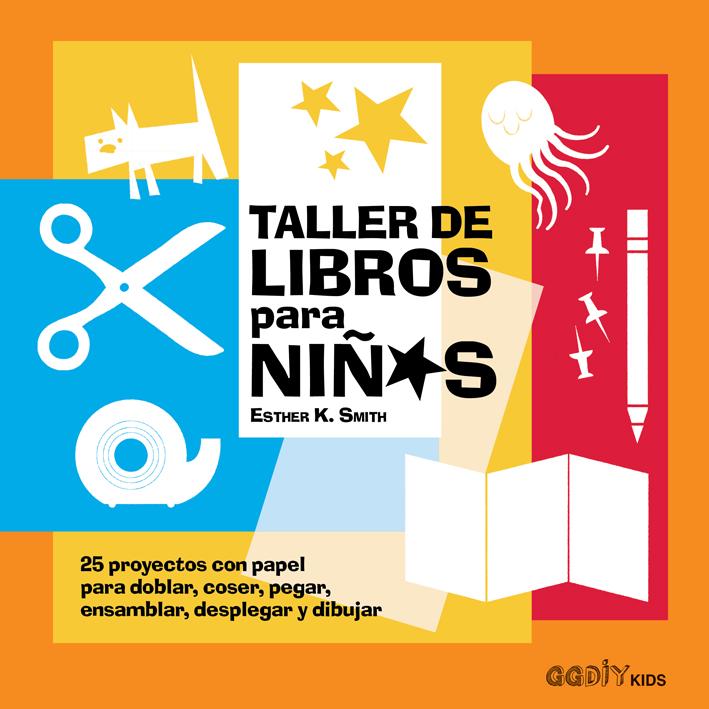 Taller de libros para niños   «25 proyectos con papel para doblar, coser, pegar, ensamblar, desplegar y dibujar»