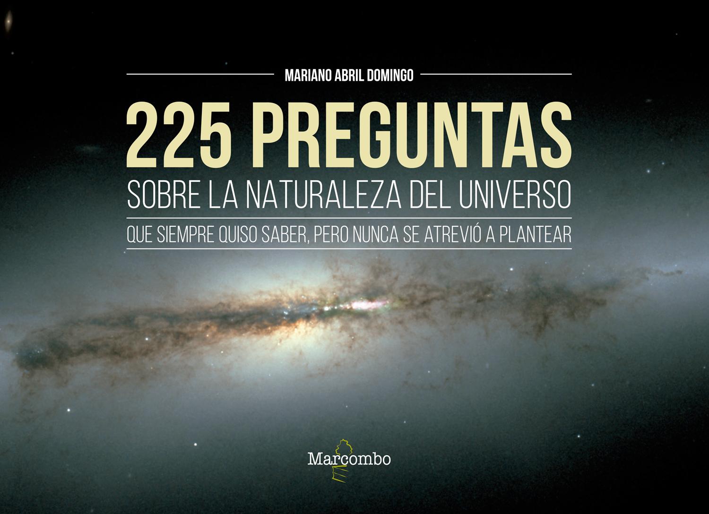 225 preguntas sobre la naturaleza del universo que siempre quiso saber,pero nunca se atrevió a plantear