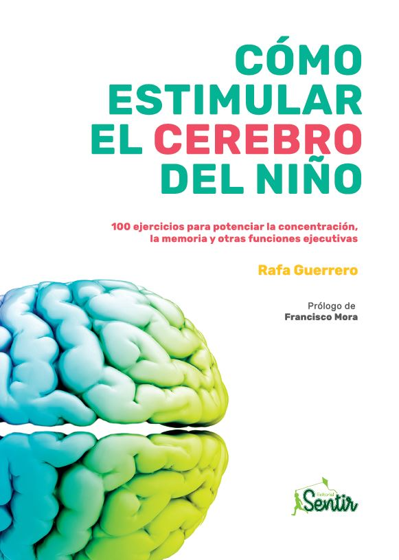 Cómo estimular el cerebro del niño   «100 ejercicios para potenciar la concentración, la memoria y otras funciones ejecutivas»