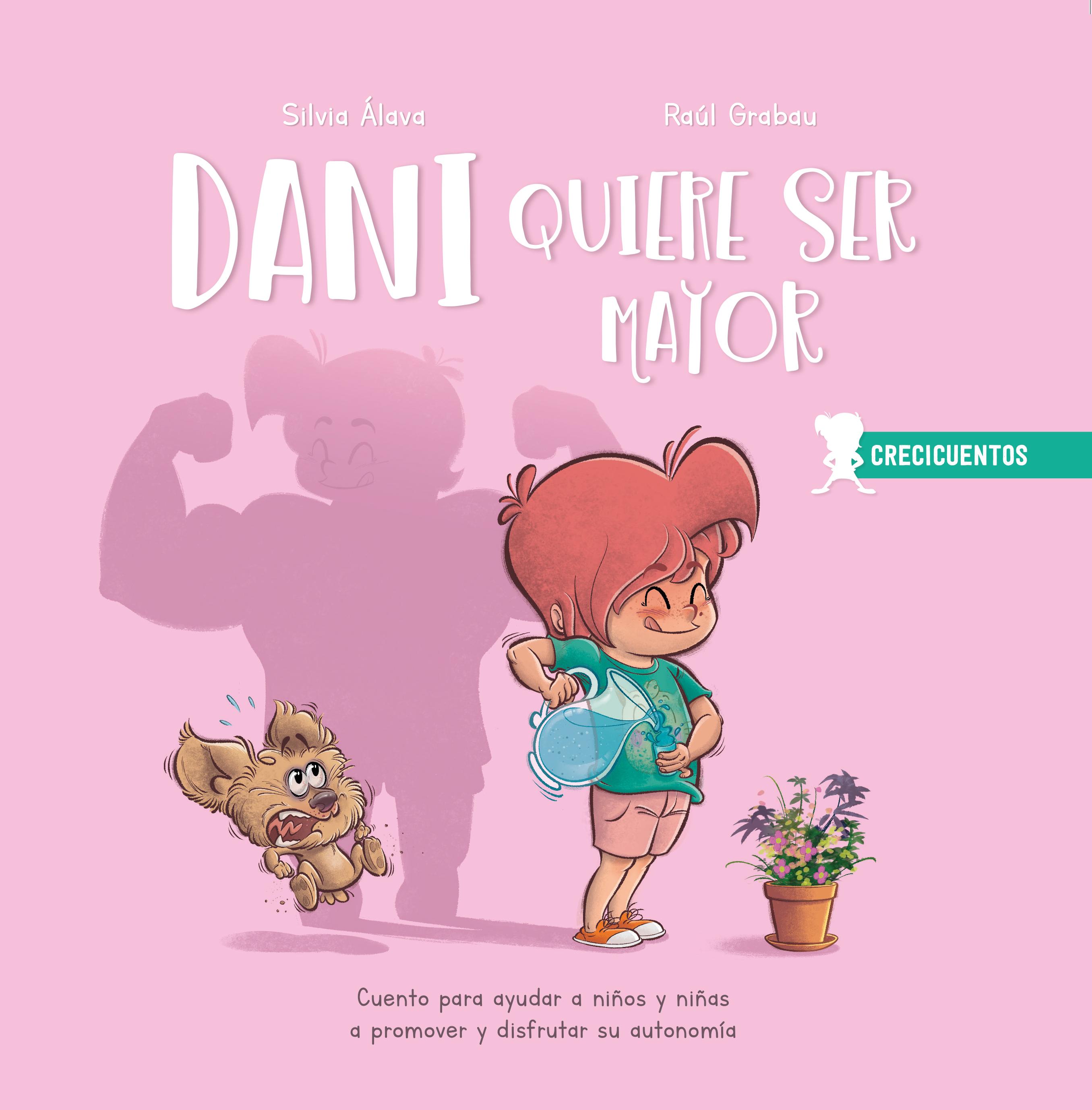 Dani quiere ser mayor   «Cuento para ayudar a niños y niñas a promover y disfrutar su autonomía»