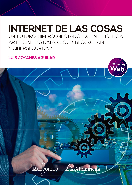 Internet de las cosas   «Un futuro hiperconectado: 5G, inteligencia artificial, Big Data, Cloud, Blockchain y ciberseguridad»