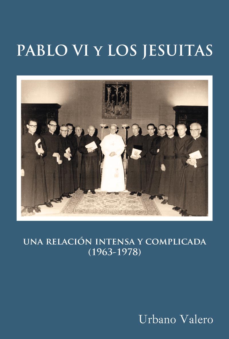 Pablo vi y los jesuitas «UNA RELACION INTENSA Y COMPLICADA (1963-1978)»