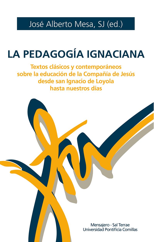 La pedagogia ignaciana «Textos clásicos y contemporáneos sobre la educación de la Compa»