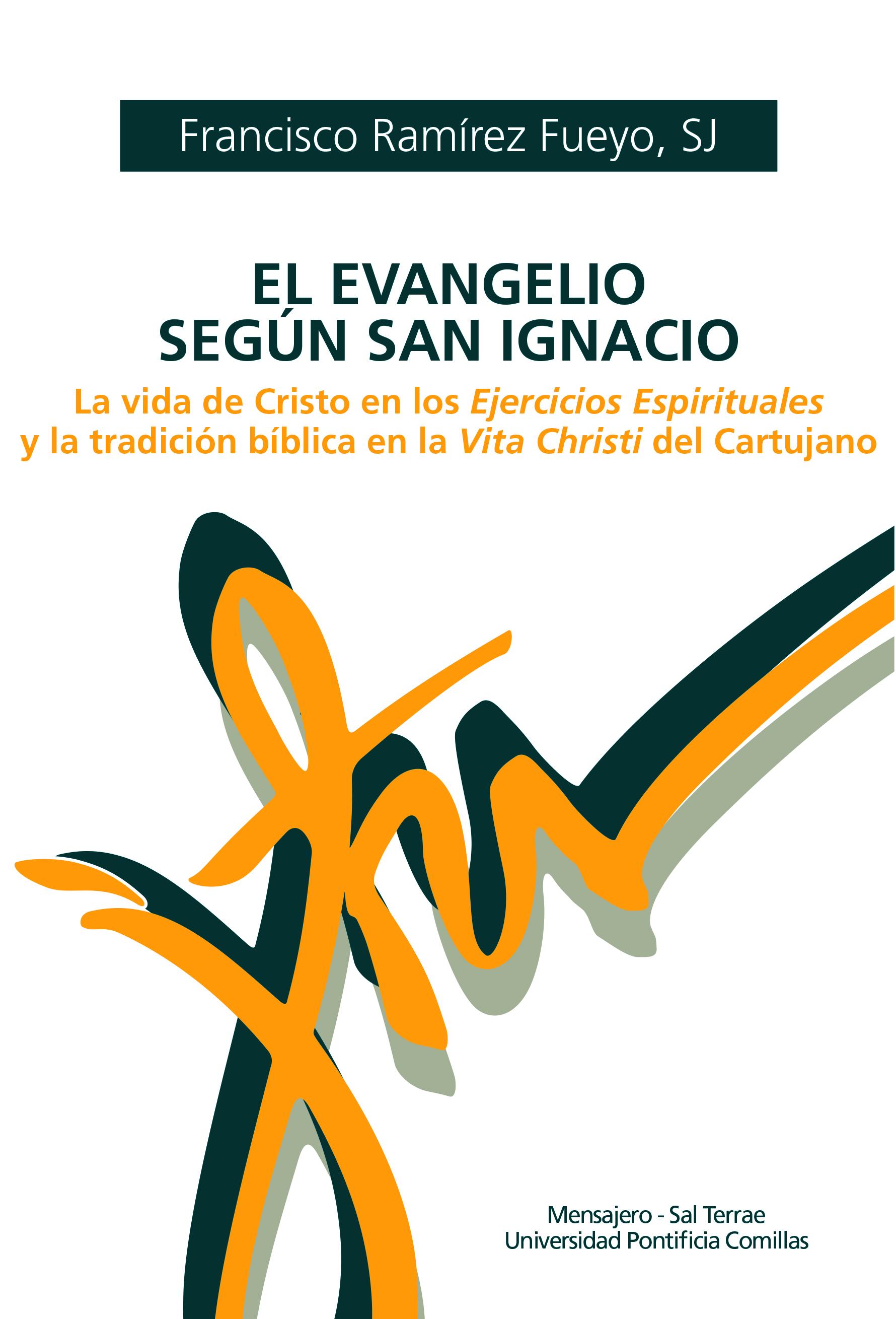 El Evangelio según San Ignacio   «La vida de Cristo en los Ejercicios Espirituales y la tradición bíblica en la Vita Christi del Cartujano»