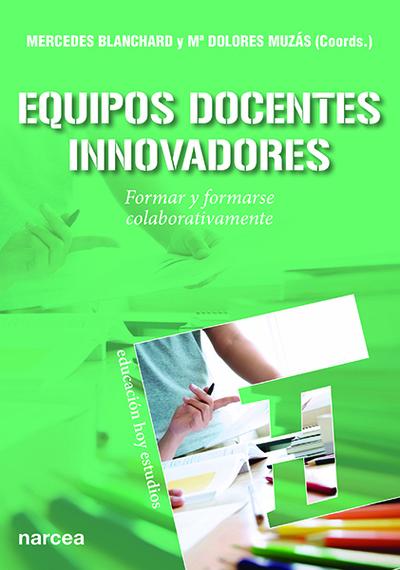 Equipos docentes innovadores   «Formar y formarse colaborativamente»