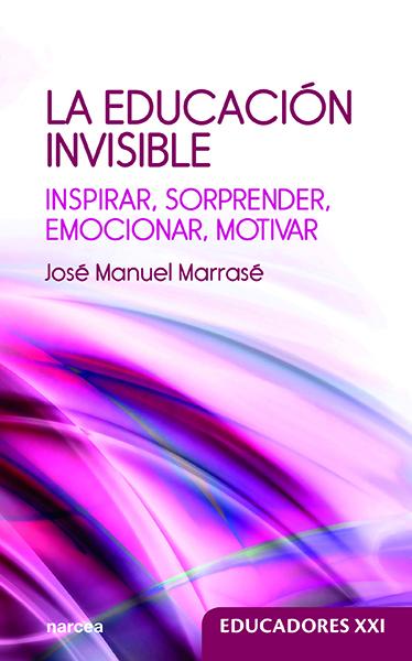 EDUCACION INVISIBLE, LA «INSPIRAR, SORPRENDER, EMOCIONAR, MOTIVAR»