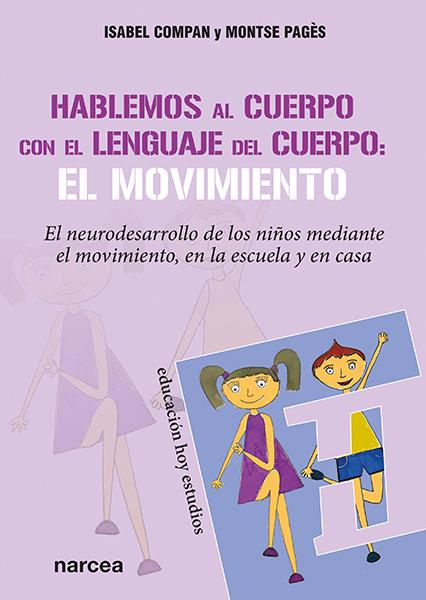 Hablemos al cuerpo con el lenguaje del cuerpo: el movimiento   «El neurodesarrollo de los niños mediante el movimiento, en la escuela y en casa»