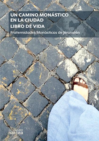 Un camino monástico en la ciudad. Libro de vida   «Fraternidades Monásticas de Jerusalén»
