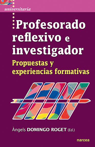 Profesorado reflexivo e investigador   «Propuestas y experiencias formativas»