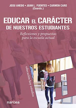 Educar el carácter de nuestros estudiantes   «Reflexiones y propuestas para la escuela actual»