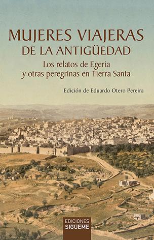 Mujeres viajeras de la antigüedad   «Los relatos de Egeria y otras peregrinas en Tierra Santa»